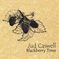 Jud Caswell | Blackberry Time