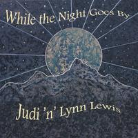Judi 'n' Lynn Lewis | While the Night Goes By