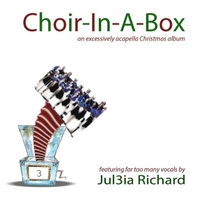 Jul3ia Richard | Choir-in-a-Box: an Excessively Acapella Christmas Album