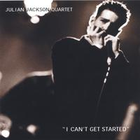 Julian Jackson | I Can't Get Started