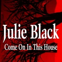 Julie Black | Come On in This House