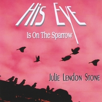 Julie Lendon Stone | His Eye Is On the Sparrow