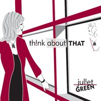Juliet Green | Think About That