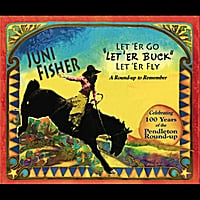 Juni Fisher | Let' er Go, Let' er Buck, Let' er Fly