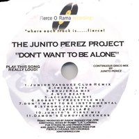 Junito Perez Project | DON'T WANT TO BE ALONE-REMIX-O-RAMA!