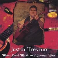 Justin Trevino | More Loud Music And Stong Wine-Twenty Two Songs!