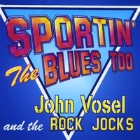 John Vosel & the Rock Jocks | Sportin' the Blues Too