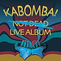 Kabomba! | Not Dead, Live Album