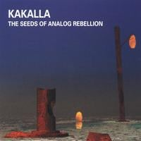 Kakalla | The Seeds of Analog Rebellion