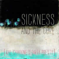 Kal Cahoone & The Dirty Pretty | The Sickness and the Cure