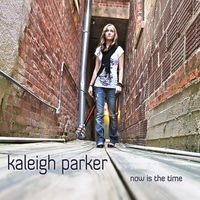 Kaleigh Parker | Now Is the Time