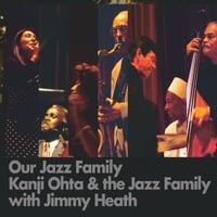 Kanji Ohta & The Jazz Family With Jimmy Heath | Our Jazz Family