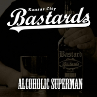 Kansas City Bastards | Alcoholic Superman
