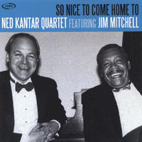 Ned Kantar Quartet Featuring Jim Mitchell | So Nice to Come Home to