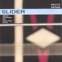 Bruce Kaphan | Slider- Ambient Excursions for Pedal Steel Guitar