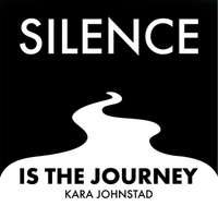 Kara Johnstad | Silence Is the Journey