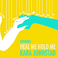 Kara Johnstad | Heal Me Hold Me ( Extended )