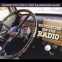 Karen Collins & The Backroads Band | No Yodeling On The Radio