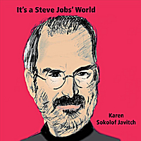 Karen Sokolof Javitch | It's a Steve Jobs' World