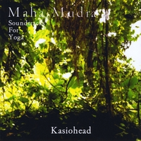 Kasiohead | Maha Mudra: Soundtracks for Yoga
