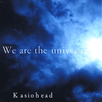 Kasiohead | We Are the Universe
