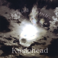 Kasiohead | Remind Yourself