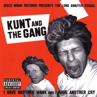 kunt and the gang | i have another wank and i have another cry
