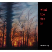 Katharine Key | What the Fire Is