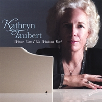 Kathryn Taubert | Where Can I Go Without You?