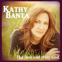 Kathy Banta | The One and Only God