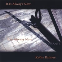 Kathy Raimey | It Is Always Now