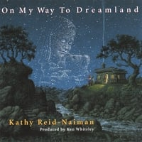 Kathy Reid-Naiman | On My Way To Dreamland