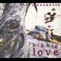 Katya Chorover | Big Big Love