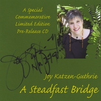 Joy Katzen-Guthrie | A Steadfast Bridge (Limited Edition Commemorative CD)