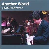 SHIGEKI KAWAHARA | Another World