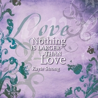 Kayte Strong | Nothing Is Larger Than Love