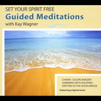 Kay Wagner | Set Your Spirit Free: Guided Meditations With Kay Wagner