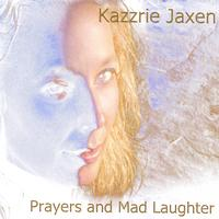 Kazzrie Jaxen | Prayers and Mad Laughter