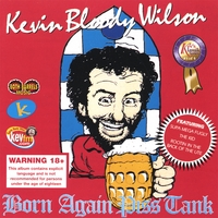 Kevin Bloody Wilson | Born Again Piss Tank
