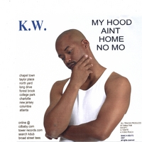 KW (kdub) | My Hood Aint Home No Mo