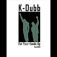 K-Dubb | Put Ya Hands Up