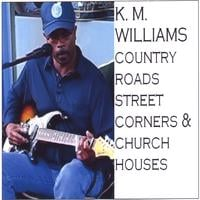 KM Williams | Country Roads,Street Corners & Church Houses