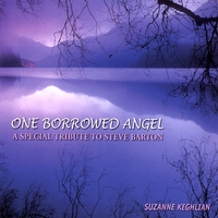 SUZANNE KEGHLIAN | ONE BORROWED ANGEL - A Special Tribute To Steve Barton