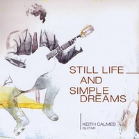 Keith Calmes | Still Life And Simple Dreams