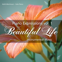 Keith Martinson | Piano Expressions Vol. 1 - Beautiful Life - Instrumental Music