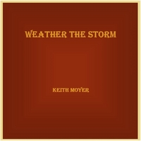 Keith Moyer | Weather the Storm