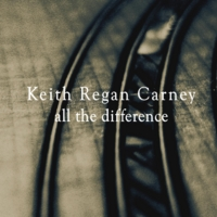 Keith Regan Carney | All the Difference