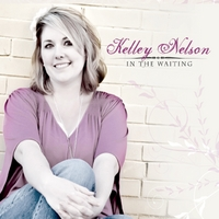Kelley Nelson | In The Waiting