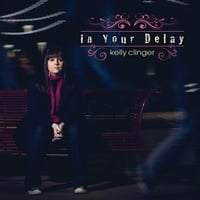 Kelly Clinger | In Your Delay