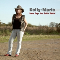 Kelly-Marie | Some Days You Gotta Dance